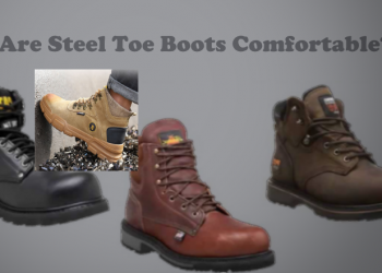 Are Steel Toe Boots Comfortable?