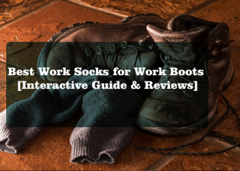 Best Work Socks for Work Boots [Interactive Guide & Reviews]