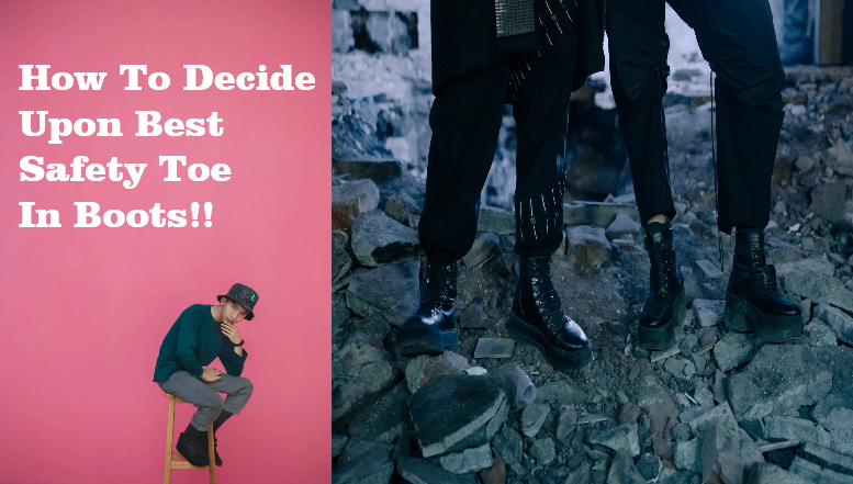How to decide upon best Safety Toe in boots!!