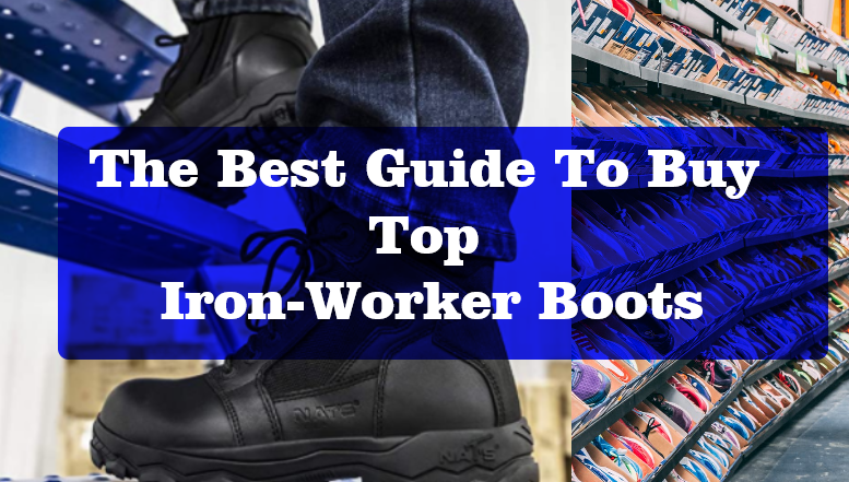 The Best Guide To Buy Top 5 Iron-Worker Boots