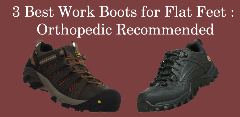 3 Best Work Boots for Flat Feet : Orthopedic Recommended