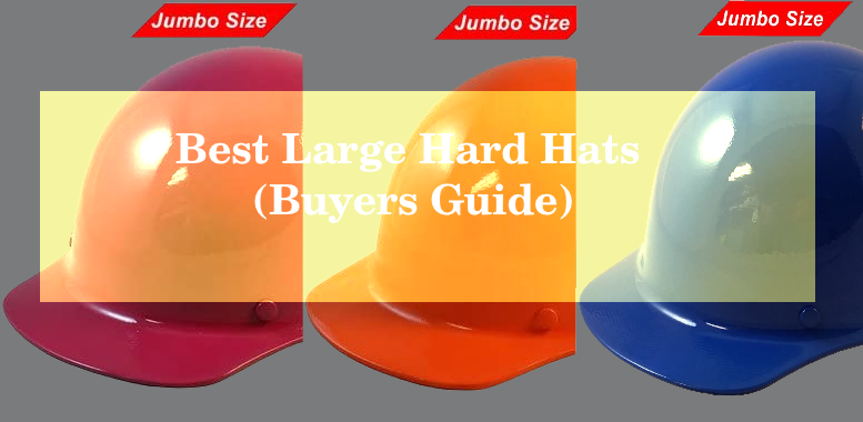 Best Large Hard Hat in 2020 (Buyers Guide)