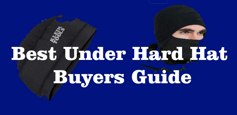 Best Under Hard Hat Buyers Guide