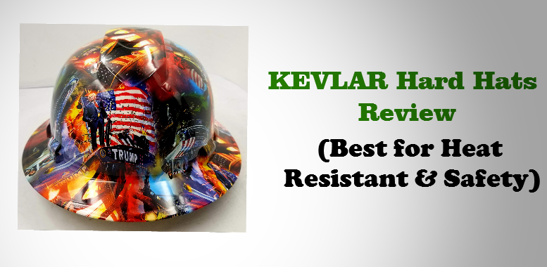 KEVLAR Hard Hats Review (Best for Heat Resistant & Safety )