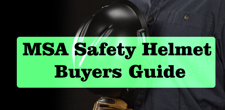MSA Safety Helmet Buyers Guide