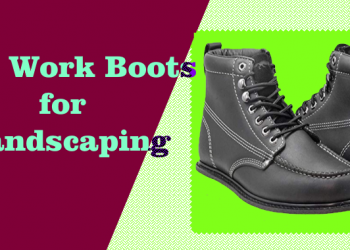 Best Work Boots for Landscaping For 2020