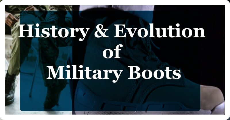 History & Evolution of Military Boots