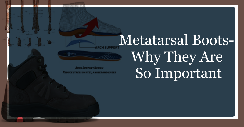 Metatarsal Boots- Why They Are So Important