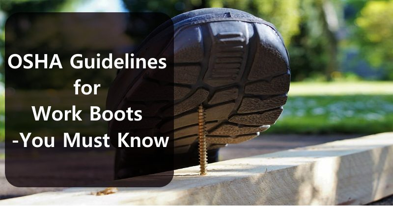 OSHA Guidelines for Work Boots You Must Know