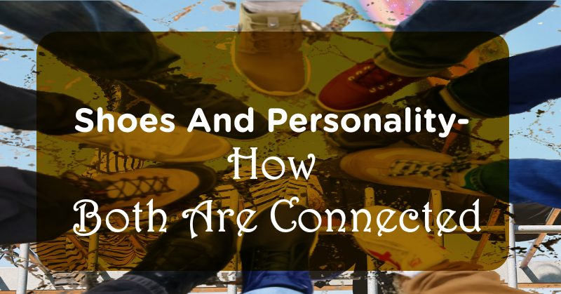 Shoes And Personality- How Both Are Connected