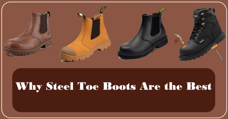 Why Steel Toe Boots Are the Best
